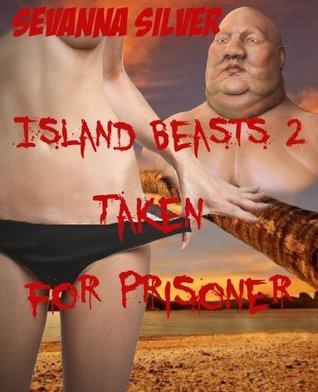 Island Beasts 2: Taken For Prisoner Sevanna Silver