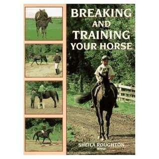 Breaking and Training Your Horse  by  Sheila Roughton