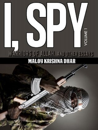I, Spy Vol 1: Warrior of Allah and other essays  by  Maloy Krishna Dhar