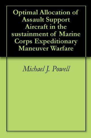 Optimal Allocation of Assault Support Aircraft in the sustainment of Marine Corps Expeditionary Maneuver Warfare Michael J. Powell