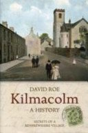 Kilmacolm: A History: Secrets of a Renfewshire Village  by  David Roe