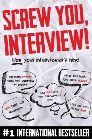Screw You, Interview!  by  Rashida S. Arsiwala