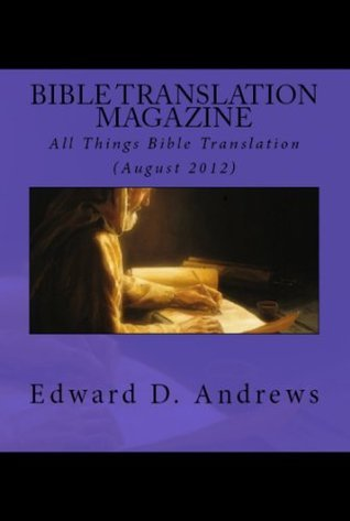 BIBLE TRANSLATION MAGAZINE: All Things Bible Translation (August 2012)  by  Edward D. Andrews