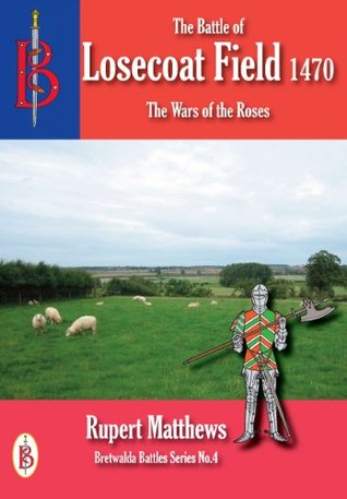 The Battle of Losecoat Field 1470 Rupert Matthews