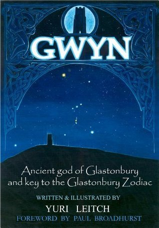 Gwyn - Ancient god of Glastonbury and Key to the Glastonbury Zodiac Yuri Leitch