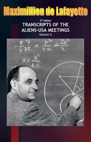 6th Edition.TRANSCRIPTS OF THE ALIENS-USA MEETINGS Volume II  by  Maximillien de Lafayette