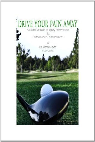 Drive Your Pain Away: A Golfers Guide to Injury Prevention & Performance Enhancement  by  Kehli Bowen