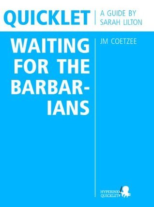 Quicklet on JM Coetzees Waiting for the Barbarians (CliffNotes-like Book Summary and Analysis) Sarah Lilton
