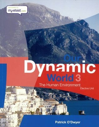 Our Dynamic World 3: The Human Environment  by  Patrick ODwyer