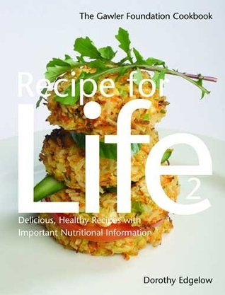 RECIPE FOR LIFE 2: The Gawler Foundation Cookbook Dorothy Edgelow