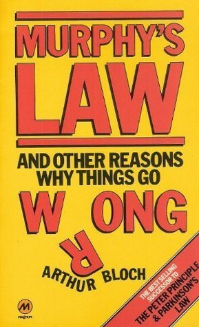 Murphys Law, And Other Reasons Why Things Go Wrong Arthur Bloch