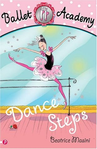 Ballet Academy: Dance Steps: Bk.1  by  Beatrice Masini