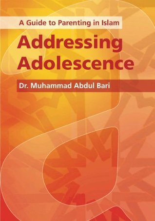 A Guide to Parenting in Islam: Addressing Adolescence  by  Muhammad Abdul Bari