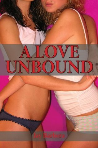 A Love Unbound: Erotic romance, with female bisexuality and group sex  by  Jay Barbera