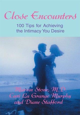 Close Encounters: 100 Tips for Achieving the Intimacy You Desire Cari La Grange Murphy