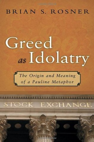 Greed As Idolatry: The Origin and Meaning of a Pauline Metaphor Brian S. Rosner