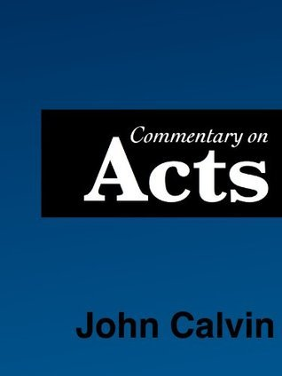 Commentary on Acts  by  John Calvin