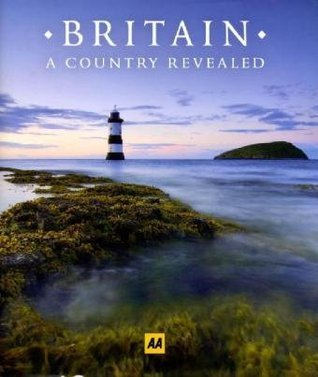Britain: A Country Revealed.  by  A.A. Publishing