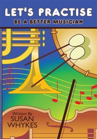Lets Practise:Be a Better Musician  by  Susan Whykes