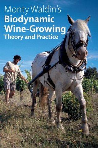 Biodynamic Wine-Growing: Theory & Practice  by  Monty Waldin