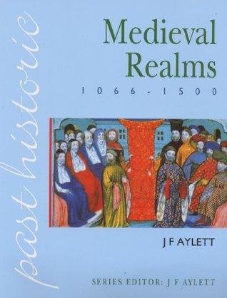 Medieval Realms, 1066-1500 J. F. Aylett