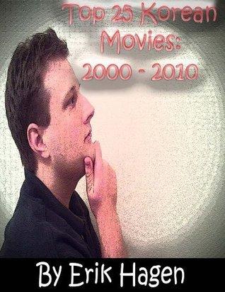 Top 25 Korean Movies: 2000 - 2010 Erik Hagen