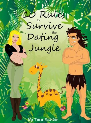10 Rules to Survive the Dating Jungle  by  Tara R. Richter