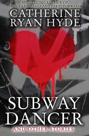 Subway Dancer: And Other Stories  by  Catherine Ryan Hyde