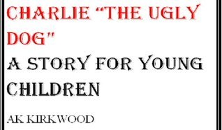 Charlie The Ugly Dog A Book For Young Children  by  ALLAN KIRKWOOD