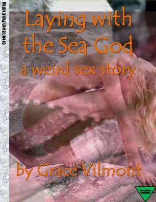 Laying with the Sea God Grace Vilmont
