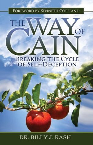 The Way of Cain: Breaking the Cycle of Self-Deception  by  Billy J. Rash