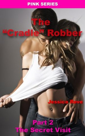 The Cradle Robber - PART 2: The Secret Visit  by  Jessica Reve