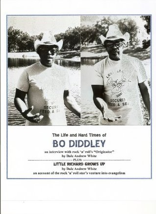 The Life and Hard Times of Bo Diddley: an interview with rock-n-rolls Originator  by  Dale Andrew White
