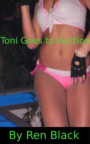 Toni Goes to Auction  by  Ren Black