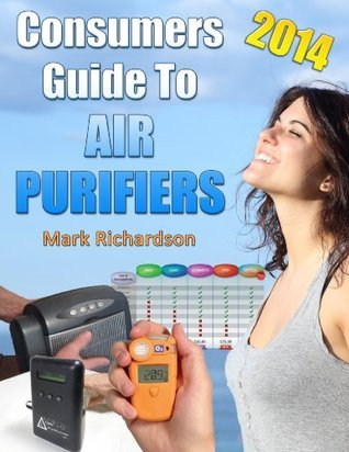 Consumers Guide To Air Purifiers 2014 Mark               Richardson