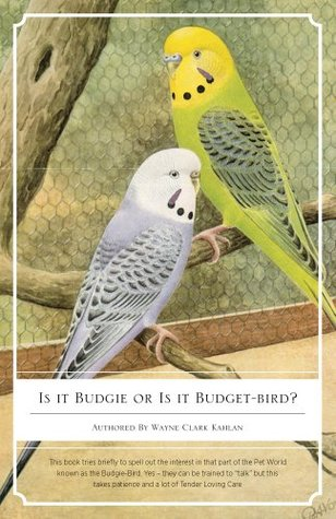 Is It Budgie or Is It Budget-Bird? Wayne Clark Kahlan