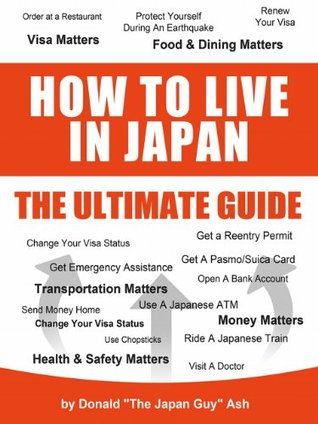 How To Live in Japan The Ultimate Guide  by  Donald Ash