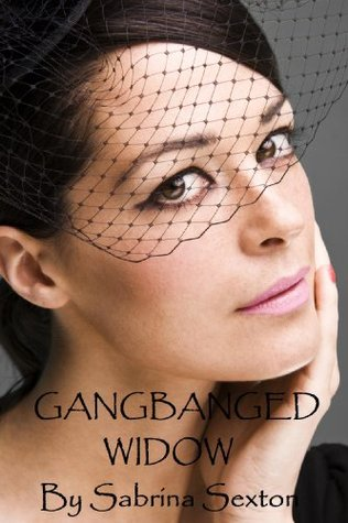 Gangbanged Widow (The Widow Series)  by  Sabrina Sexton