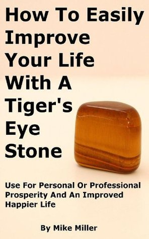 How To Easily Improve Your Life With A Tigers Eye Stone  by  Mike Miller