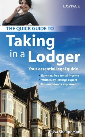 The Quick Guide To Taking In A Lodger: Your essential legal guide  by  Tessa Shepperson