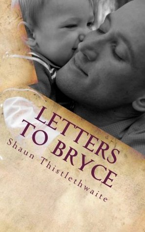 Letters to Bryce  by  Shaun W. Thistlethwaite