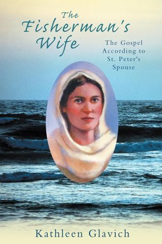 The Fishermans Wife : The Gospel According to St. Peters Spouse Kathleen Glavich