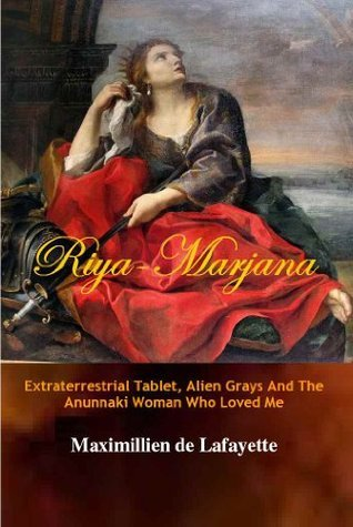 Riya-Marjana: The Extraterrestrial Tablet, Alien Grays And The Anunnaki Woman Who Loved Me Maximillien de Lafayette