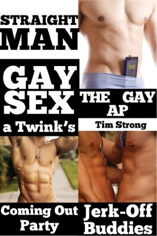 Straight Man Gay Sex: a 3-Story Collection of First-Time MM Encounters Tim Strong
