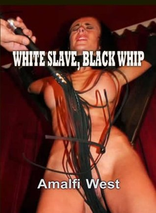 White Slave, Black Whip  by  Amalfi West