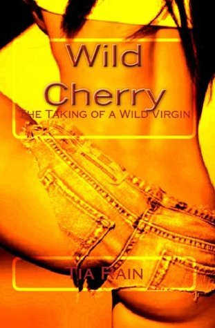 Wild Cherry: The Taming  by  Tia Rain