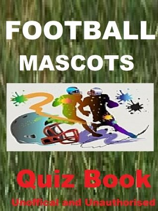 Football Mascots Quiz Book  by  Tom James