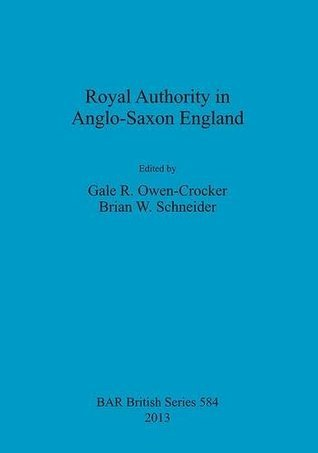 Royal Authority in Anglo-Saxon England  by  Gale R. Owen-Crocker