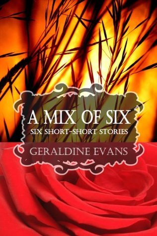 A MIX OF SIX: Six Short-Short Stories  by  Geraldine Evans