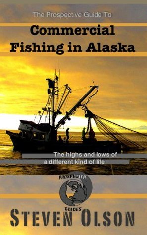 The Prospective Guide to Commercial Fishing in Alaska  by  Steven Olson